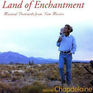 Michael Chapdelaine CD - Land of Enchantment